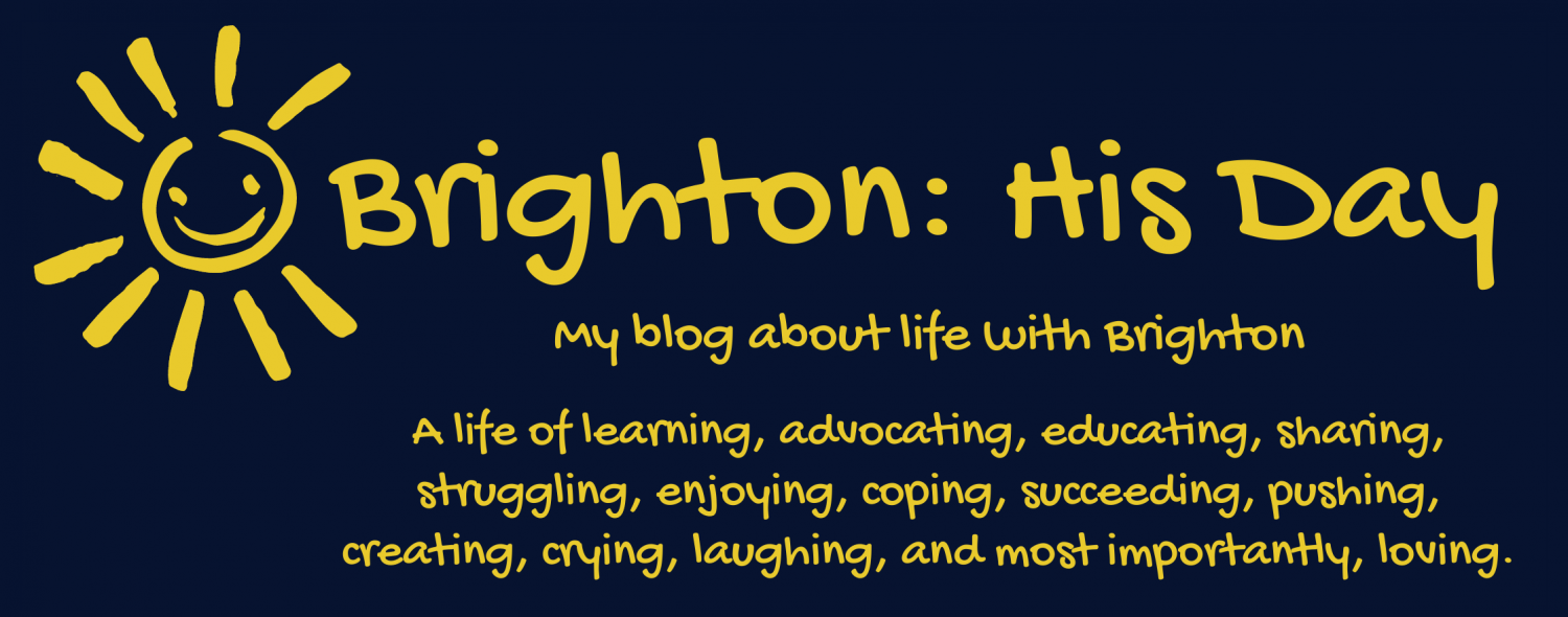 cropped-my-blog-about-life-with-brighton-a-life-of-learning-advocating-educating-sharing-struggling-enjoying-coping-succeeding-pushing-creating-crying-laughing-and-most-importantly-lovin.png